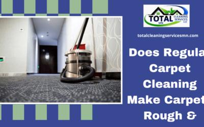 Does Regular Carpet Cleaning Make Carpets Rough & Tough?