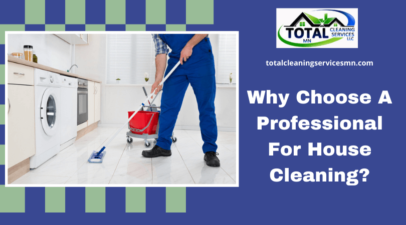 Why-Choose-A-Professional-For-House-Cleaning