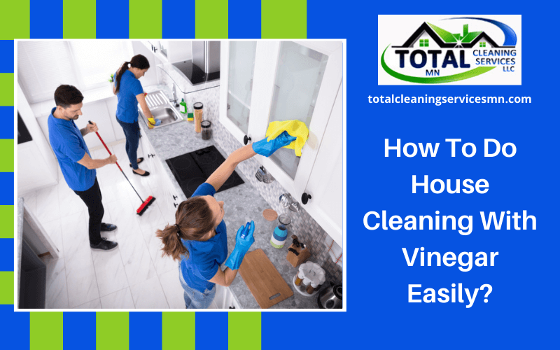 How To Do House Cleaning With Vinegar Easily?