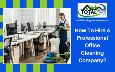 How To Hire A Professional Office Cleaning Company?